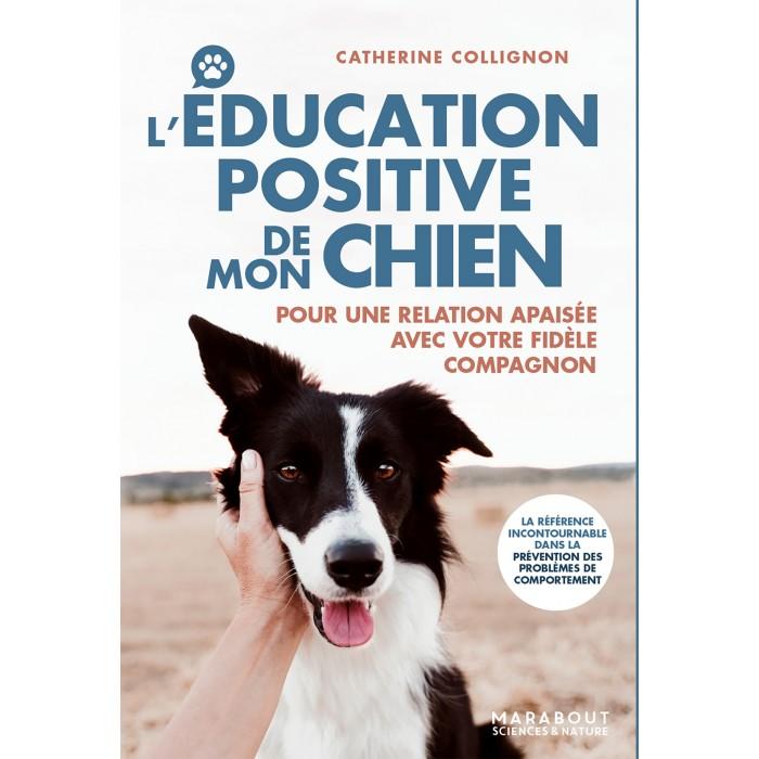 L'Éducation positive de mon chien – Catherine Collignon – 255 pages