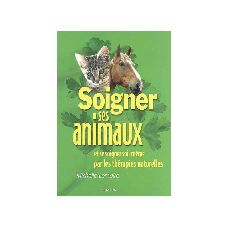 Soigner ses animaux et se soigner soi-même par les thérapies naturelles