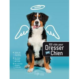 100 clefs pour dresser son chien (100 Ways To Train The Perfect Dog)