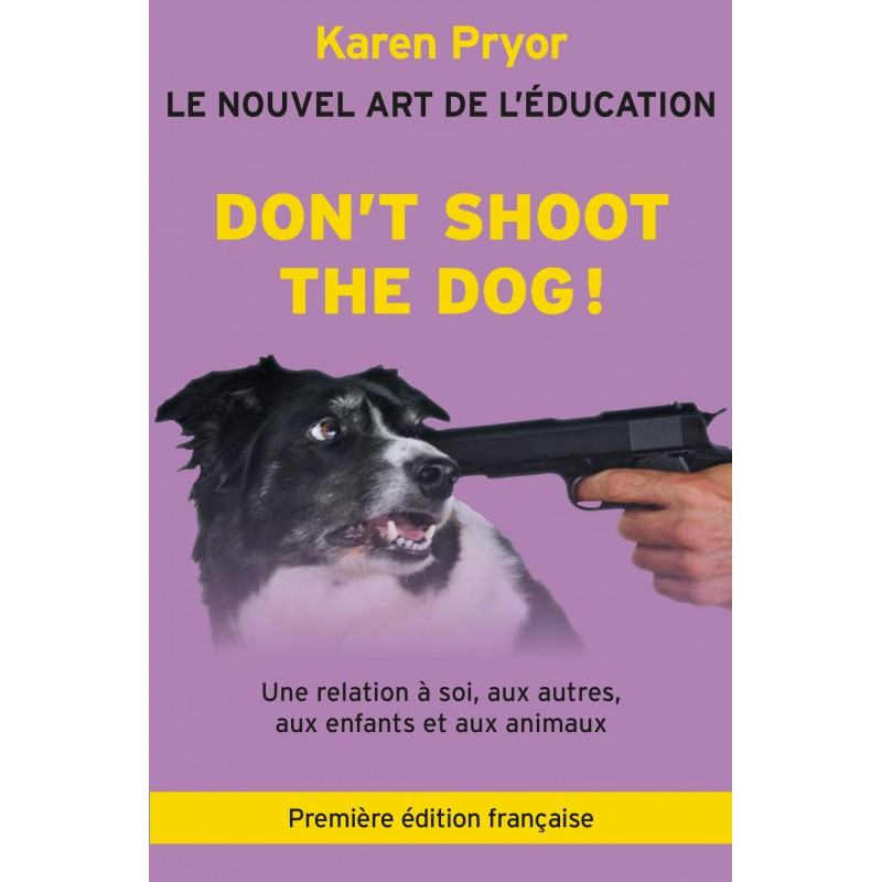 Don't Shoot The Dog! Le Nouvel art de l'éducation