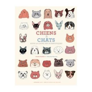 Chiens & Chats - Sous la loupe des scientifiques - Livre pour enfants dès 10 ans